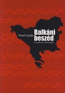 Paul Garde - Balkáni beszéd (szavakról és emberekről)