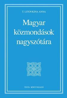 T. Litovkina Anna - Magyar közmondások nagyszótára