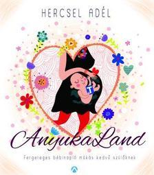 Hercsel Adél - AnyukaLand - Fergeteges bébinapló mókás kedvű szülőknek