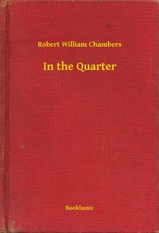 Chambers Robert William - In the Quarter [eKönyv: epub, mobi]