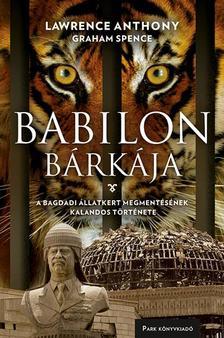 Lawrence Anthony - Babilon bárkája - A bagdadi állatkert megmentésének kalandos történte