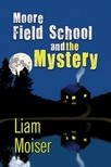 Moiser Liam - Moore Field School and the Mystery [eKönyv: epub,  mobi]