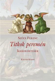 SZŰCS FERENC - TITKOK PEREMÉN Igehirdetések