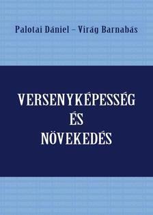Palotai Dániel-Virág Barnabás (szerk.) - Versenyképesség és növekedés