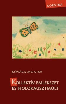 Kovács Mónika - Kollektív emlékezet és holokausztmúlt
