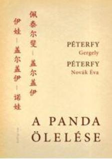 PÉTERFY GERGELY & PÉTERFY-NOVÁK ÉVA - A panda ölelése - Kínai útinapló