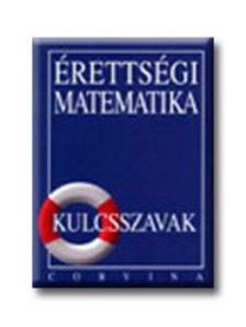 Dr. Korányi Erzsébet - ÉRETTSÉGI MATEMATIKA - KULCSSZAVAK /E/ ###