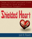 Raven Jack N. - Shielded Heart : How To Stop Yourself From Falling For A Seduction Target [eKönyv: epub,  mobi]