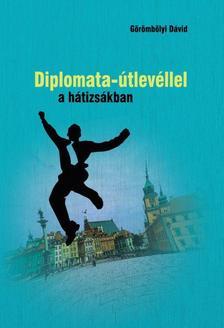 Görömbölyi Dávid - Diplomata-útlevéllel a hátizsákban