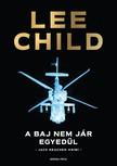 Lee Child - A baj nem jár egyedül [eKönyv: epub, mobi]<!--span style='font-size:10px;'>(G)</span-->