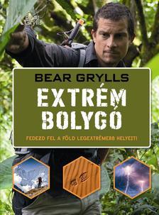 Bear Grylls - Extrém bolygó - Fedezd fel a Föld legextrémebb helyeit!