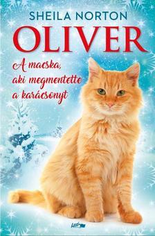 Sheila Norton - Oliver, a macska, aki megmentette a karácsonyt