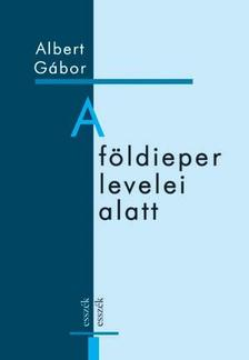 ALBERT GÁBOR - A földieper levelei alatt