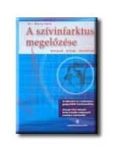 Gara Imre - A SZÍVINFARKTUS MEGELŐZÉSE - TÉNYEK, HITEK, TÁVLATOK