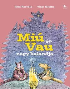 Timo Parvela - Miú és Vau nagy kalandja
