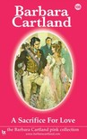 Barbara Cartland - A Sacrifice for Love [eKönyv: epub,  mobi]
