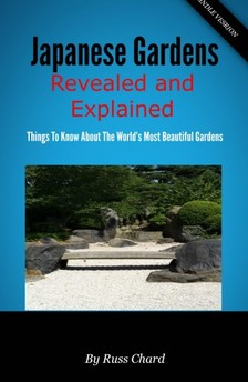 Chard Russ - Japanese Gardens Revealed and Explained - Things To Know About The Worlds Most Beautiful Gardens [eKönyv: epub, mobi]