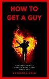 Gold Bianca - How to Get a Guy [eKönyv: epub,  mobi]