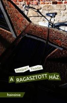 Magyari Tivadar - A ragasztott ház