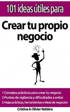 Olivier Rebiere Cristina Rebiere, - 101 ideas útiles para... Crear tu propio negocio [eKönyv: epub, mobi]