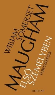 William Somerset Maugham - ELSŐ SZEMÉLYBEN - ELBESZÉLÉSEK
