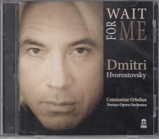 - WAIT FOR ME CD DMITRI HVOROSTOVSKY