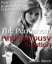Raven Jack N. - The Permanent Anti-Jealousy Solution - How To Overcome Jealousy In Relationships [eKönyv: epub,  mobi]