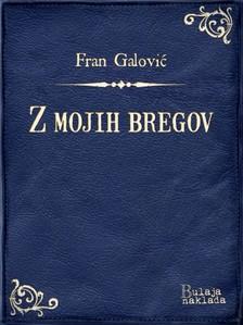 Galoviæ Fran - Z mojih bregov [eKönyv: epub, mobi]