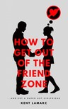 Lamarc Kent - How to Get Out of the Friend Zone [eKönyv: epub,  mobi]