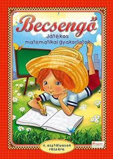 BECSENGŐ - JÁTÉKOS MATEMATIKAI GYAKORLATOK 4. OSZT.