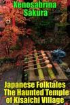 Sakura Xenosabrina - Japanese Folktales The Haunted Temple of Kisaichi Village [eKönyv: epub, mobi]