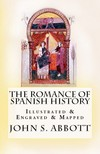 John S. C. Abbott Christine M. Demain, - The Romance of Spanish History [eKönyv: epub,  mobi]