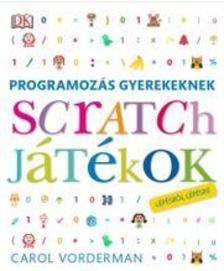 Vorderman, Carol - Programozás gyerekeknek - Scratch játékok lépésről lépésre
