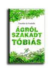 Timothée de Fombelle - ÁGRÓLSZAKADT TÓBIÁS - A SZÁMKIVETETT - I. KÖTET - PUHA BORÍTÓS