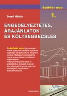 Teveli Mihály - Engedélyeztetés, árajánlatok és költségbecslés - Építési abc 1.