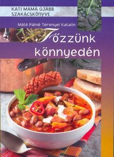 Máté Pálné Terenyei Katalin - Főzzünk könnyedén - Kati mama újabb szakácskönyve