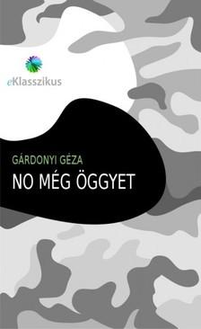 GÁRDONYI GÉZA - No még öggyet [eKönyv: epub, mobi]