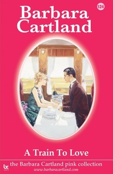 Barbara Cartland - A Train to Love [eKönyv: epub, mobi]
