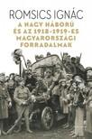 ROMSICS IGNÁC - A Nagy Háború és az 1918-1919-es magyarországi forradalmak [eKönyv: epub, mobi]<!--span style='font-size:10px;'>(G)</span-->