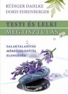 Rüdiger Dalhke - Doris Ehrenbeger - Testi és lelki megtisztulás - 2. kiadás