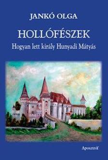 Jankó Olga - Hollófészek - Hogyan lett király Hunyadi Mátyás