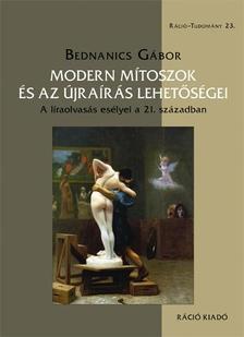 Bednanics Gábor - Modern mítoszok és az újraírás lehetőségei
