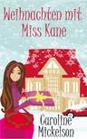 Jennifer Riechert Caroline Mickelson, - Weihnachten mit Miss Kane [eKönyv: epub,  mobi]