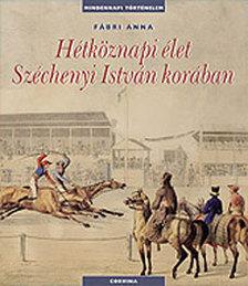 FÁBRI ANNA - Hétköznapi élet Széchenyi István korában