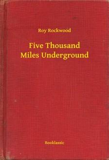 Rockwood Roy - Five Thousand Miles Underground [eKönyv: epub, mobi]