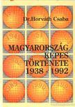 Dr.Horváth Csaba - Magyarország képes történet 1938-1992 [antikvár]
