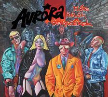 Auróra - Aurora: Előre kurvák gengszterek  DIGI CD