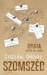 Zoltán Gábor - Szomszéd - Orgia előtt és után [eKönyv: epub, mobi]<!--span style='font-size:10px;'>(G)</span-->