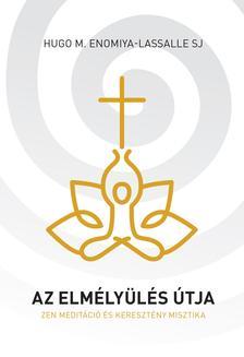 Hugo M. Enomiya-Lassalle SJ - Az elmélyülés útja - Zen meditáció és keresztény misztika