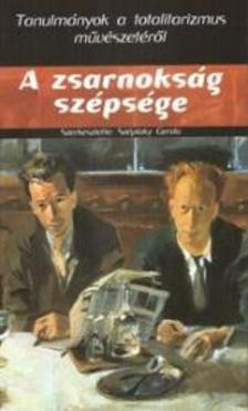 Széplaky Gerda (szerk.) - A ZSARNOKSÁG SZÉPSÉGE - TANULMÁNYOK A TOTALITARIZMUS MŰVÉSZETÉRŐL
